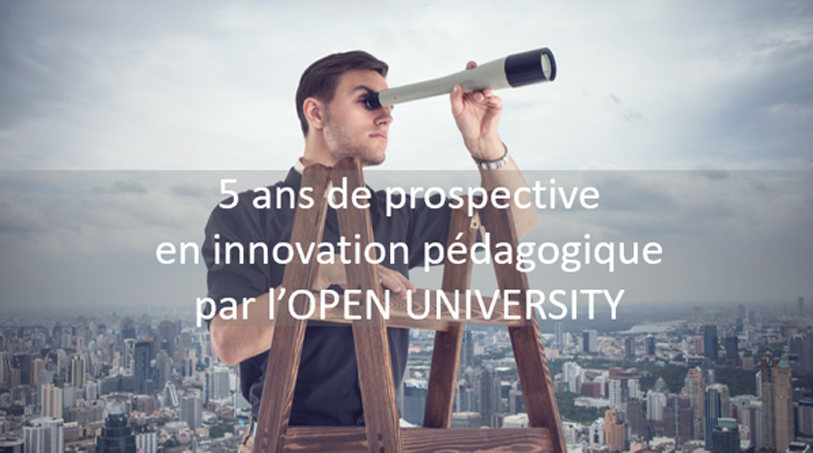 5 ANS DE PROSPECTIVE EN INNOVATION PÉDAGOGIQUE PAR L'OPEN UNIVERSITY